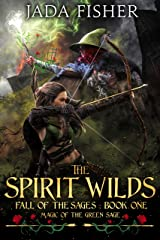 The Spirit Wilds: Magic of the Green Sage (Fall of the Sages Book 1) Kindle Edition