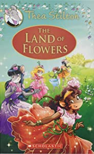 The Land of Flowers (Thea Stilton: Special Edition #6): A Geronimo Stilton Adventure