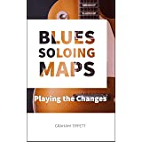 Blues Soloing Maps: Playing the Changes