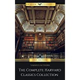 The Complete Harvard Classics - ALL 71 Volumes:: The Five Foot Shelf & The Shelf of Fiction: The Famous Anthology of the Grea