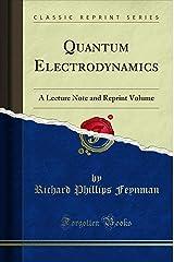 Quantum Electrodynamics: A Lecture Note and Reprint Volume (Classic Reprint) Kindle Edition