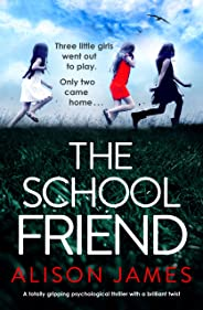The School Friend: A totally gripping psychological thriller with a brilliant twist