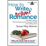 How to Write a Brilliant Romance: The easy, step-by-step method of crafting a powerful romance (Brilliant Writer Series Book