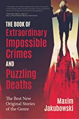 The Book of Extraordinary Impossible Crimes and Puzzling Deaths: The Best New Original Stories of the Genre Kindle Edition