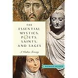 The Essential Mystics, Poets, Saints, and Sages: A Wisdom Treasury
