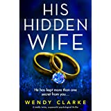 His Hidden Wife: A totally twisty, suspenseful psychological thriller
