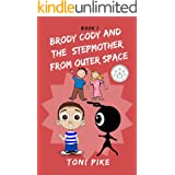 BRODY CODY AND THE STEPMOTHER FROM OUTER SPACE (Brody Cody Series Book 1)