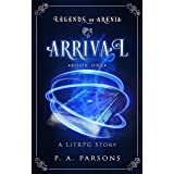 Arrival: Legends of Arenia Book 1 (A LitRPG Story)