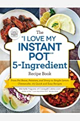 "The ""I Love My Instant Pot®"" 5-Ingredient Recipe Book: From Pot Roast, Potatoes, and Gravy to Simple Lemon Cheesecake, 175 Quick and Easy Recipes (""I Love My"") Kindle Edition"