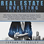 Real Estate Investing for Beginners: Make Money Investing in Real Estate and Generate Passive Income, Wealth & Financial...