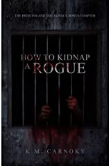 How to Kidnap a Rogue: The Princess and The Alpha Bonus Chapter Kindle Edition