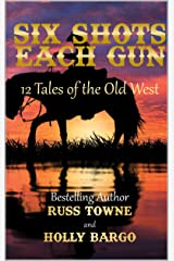 Six Shots Each Gun: 12 Tales Of The Old West Kindle Edition