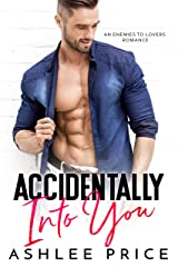 Accidentally Into You: An Enemies to Lovers Romance Kindle Edition