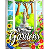 Beautiful Gardens Coloring Book: An Adult Coloring Book Featuring Beautiful Gardens, Exquisite Flowers and Relaxing Nature Sc