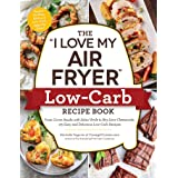 "The ""I Love My Air Fryer"" Low-Carb Recipe Book: From Carne Asada with Salsa Verde to Key Lime Cheesecake, 175 Easy and Delici"