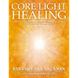 Core Light Healing: My Personal Journey and Advanced Healing Concepts for Creating the Life You Long to Live