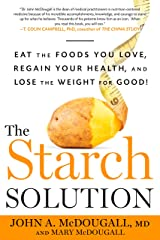 The Starch Solution: Eat the Foods You Love, Regain Your Health, and Lose the Weight for Good! Paperback