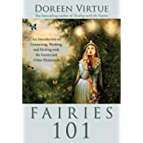 Fairies 101: An Introduction to Connecting, Working, and Healing with the Fairies and Other E lementals