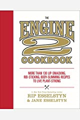 The Engine 2 Cookbook: More Than 130 Lip-Smacking, Rib-Sticking, Body-Slimming Recipes to Live Plant-Strong Paperback