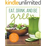 Eat, Drink, and Be Green: Easy and Delicious Recipes for a Healthy Lifestyle