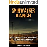 Skinwalker Ranch: Facing the Unknown Force that Haunts the Uinta Basin (Paranormal and Unexplained Phenomena Book 1)