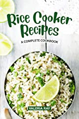 Rice Cooker Recipes: A Complete Cookbook Kindle Edition