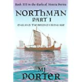 Northman Part 1: England: The Second Viking Age (The Earls of Mercia Book 3)
