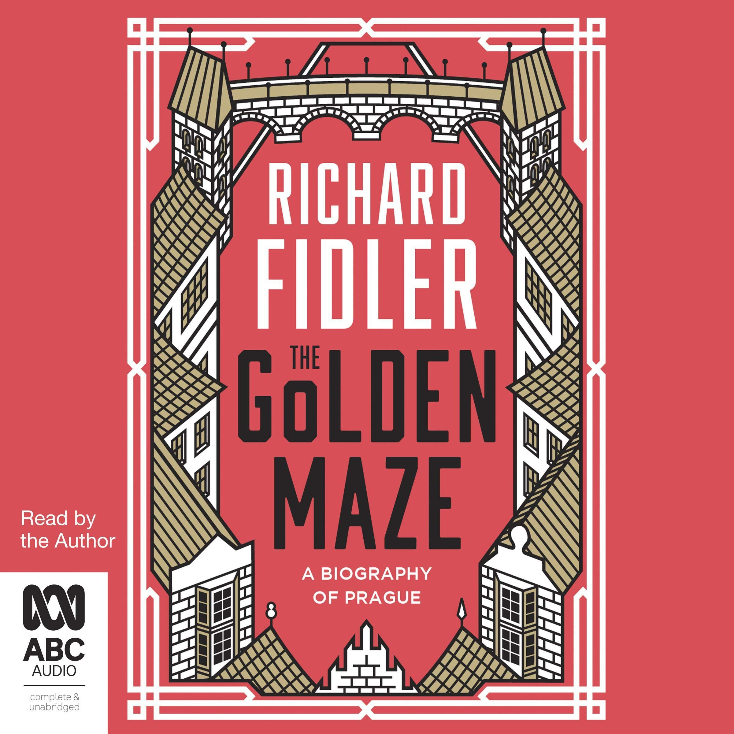 Golden Maze: A Biography of Prague