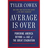 Average Is Over: Powering America Beyond the Age of the Great Stagnation