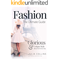 Fashion: The Ultimate Guide - Glorious & Unique Style Ideas…