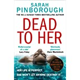 Dead To Her: The new gripping crime thriller book with a twist from the No. 1 Sunday Times bestselling author of Behind Her E