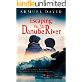 Escaping on the Danube River: A WW2 Historical Novel, Based on a True Story of a Jewish Holocaust Survivor (World War II Brav