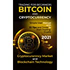 BITCOIN AND CRYPTOCURRENCY TRADING FOR BEGINNERS 2021: Cryptocurrency Market and Blockchain Technology. Simple User Manual wi