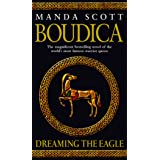 Boudica: Dreaming The Eagle: (Boudica 1): An utterly convincing and compelling epic that will sweep you away to another place
