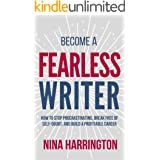 Become a Fearless Writer: How to Stop Procrastinating, Break Free of Self-Doubt, and Build a Profitable Career (Fast-Track Gu