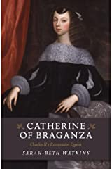 Catherine of Braganza: Charles II's Restoration Queen Kindle Edition