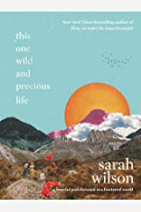 This One Wild and Precious Life: A hopeful path forward in a fractured world Kindle Edition