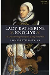 Lady Katherine Knollys: The Unacknowledged Daughter of King Henry VIII Kindle Edition