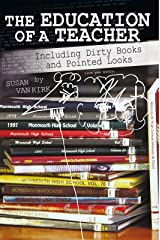The Education of a Teacher: Including Dirty Books and Pointed Looks Kindle Edition