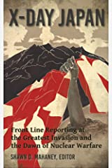 X-Day: Japan: Front Line Reporting at the Greatest Invasion and the Dawn of Nuclear Warfare Kindle Edition