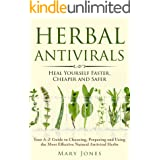 Herbal Antivirals: Heal Yourself Faster, Cheaper and Safer (Your A-Z Guide to Choosing, Preparing and Using the Most Effectiv