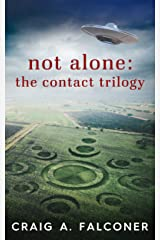 Not Alone: The Contact Trilogy: Complete Box Set (Books 1-3 of the Groundbreaking Alien Sci-Fi Series) (Not Alone Trilogies Book 1) Kindle Edition