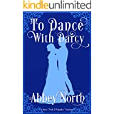 """To Dance With Darcy: A Sweet """"Pride & Prejudice"""" Variation"""