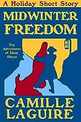Midwinter Freedom, an Alwyn Holiday Short (The Adventures of Mary Alwyn) Kindle Edition