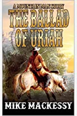 The Ballad of Uriah: A Mountain Man Story (A Uriah: Mountain Man Story Book 1) Kindle Edition