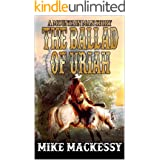 The Ballad of Uriah: A Mountain Man Story (A Uriah: Mountain Man Story Book 1)