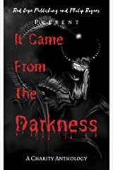 It Came From The Darkness: A Charity Anthology Kindle Edition