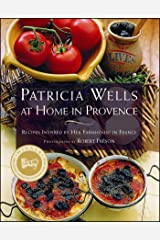 Patricia Wells at Home in Provence: Recipes Inspired by Her Farmhouse in France Paperback