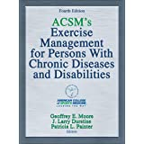 ACSM's Exercise Management for Persons with Chronic Diseases and Disabilities 4ed