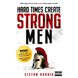 Hard Times Create Strong Men: Why the World Craves Leadership and How You Can Step Up to Fill the Need (Hard Times Series Vol